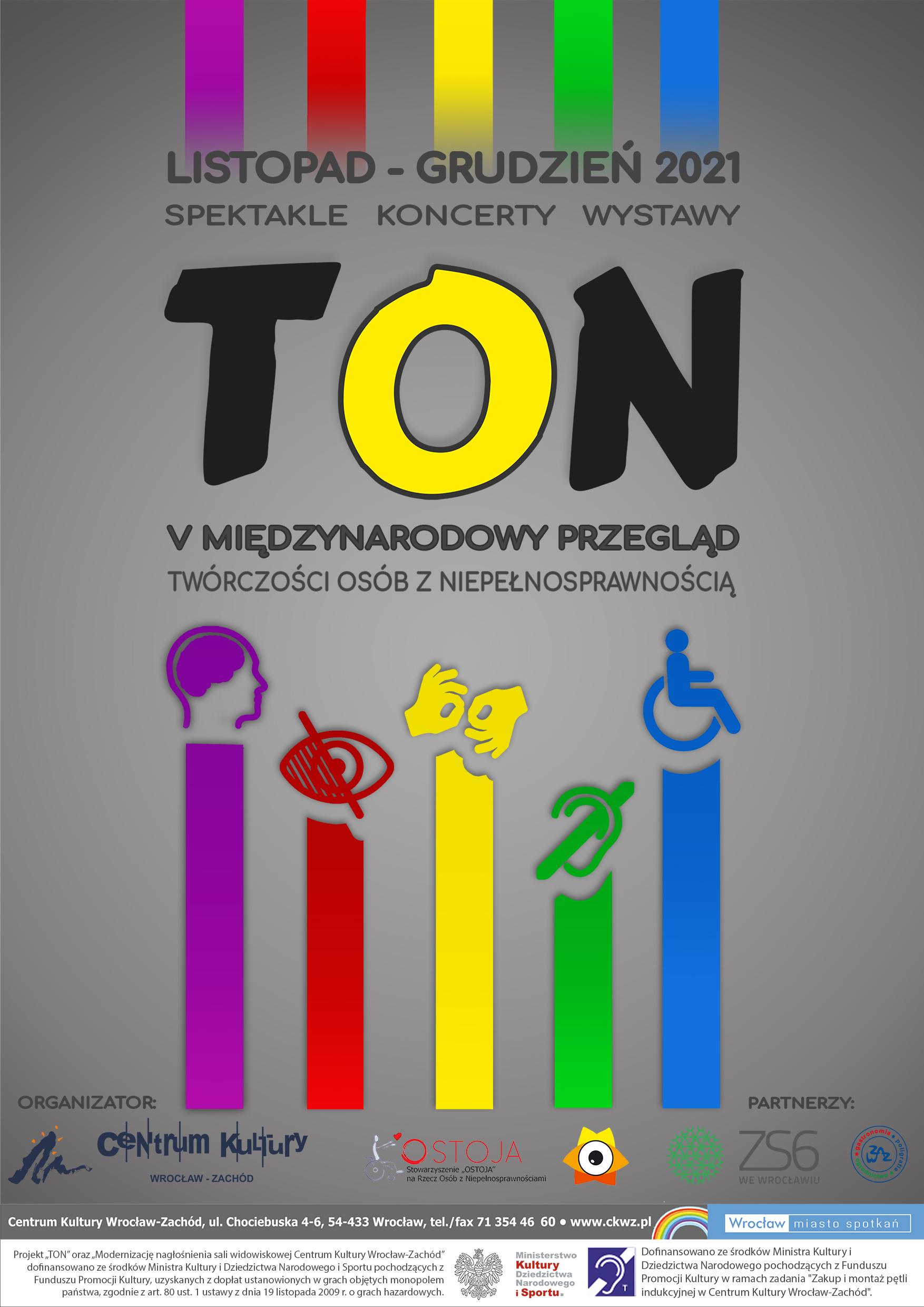 Plakat TON - Twórczość Osób Niepełnosprawnych 2021 V Międzynarodowy Przegląd Twórczości Osób z Niepełnosprawnością. Plakat przedstawia kolorowe znaczki kojarzące się z niepełnosprawnościami, które znajdują się na słupkach wykresowych. Napis TON to litera T w kolorze czarnym, O w kolorze żółtym i N w kolorze czarnym.